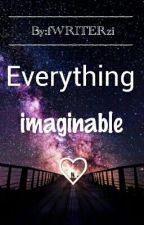 Everything imaginable by fWRITERzi