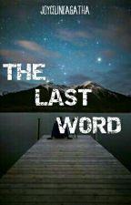 THE LAST WORD by JoycelineAgatha