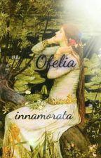 Ofelia innamorata by rosafabianaGiliberti