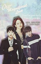 Our Magnificent Love  by EXO_SpartAce