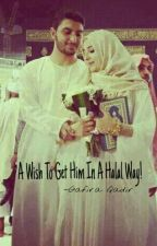 A Wish To Get Him In A Halal Way. by Gafira_Qadir