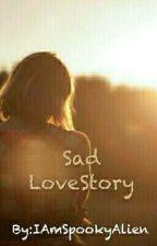 SAD SHORT LOVE STORY (ONE SHOT) by IAmSpookyAlien