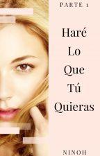 Haré Lo Que Tú Quieras . by writer_ninoh