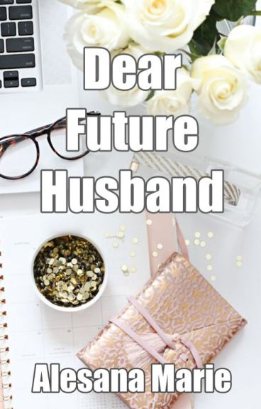 Dear Future Husband by Alesana_Marie
