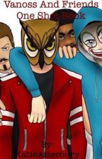 Vanoss And Friends One Shot Book by KatieAtterbury