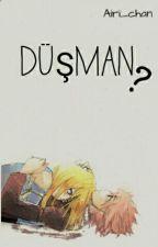 DÜŞMAN? (ASKIDA T^T) by Airi_chan