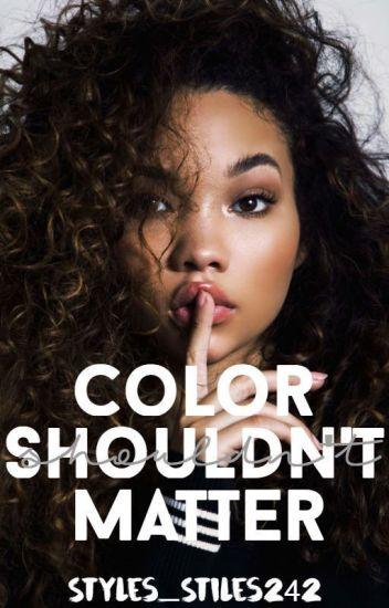 Color Shouldn't Matter