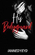 His Bodyguard  by IanneDyeyd