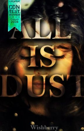 All Is Dust by wishberry