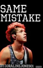 Same Mistake *A Niall Horan Fanfiction* by CoralineJones01