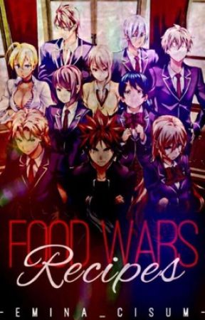 Shokugeki no soma Recipes (Food wars) 🍱🍵🍚🍙🍡🍢🍜🍲🍣🍔 by Emina_Cisum