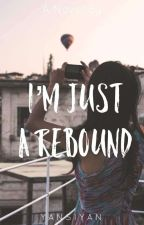 I'm Just A Rebound (One-Shot) by LikeWhatTheG