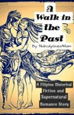 A Walk in the Past(A Filipino Historical Fiction and Supernatural Romance Story) by NobodyGivesAHam
