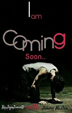 I'm Coming Soon.. by JojoJimmy
