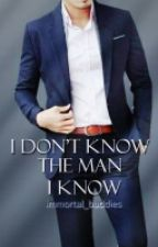 I DON'T KNOW THE MAN I KNOW by immortal_buddies