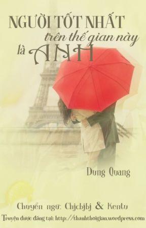 Người Tốt Nhất Trên Thế Gian Này Là Anh - Dung Quang by thanhthoigian