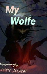 MY WOLFE (On Hold) by loveyoureading