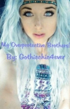 My Overprotective Brothers! by Depression4EverLost