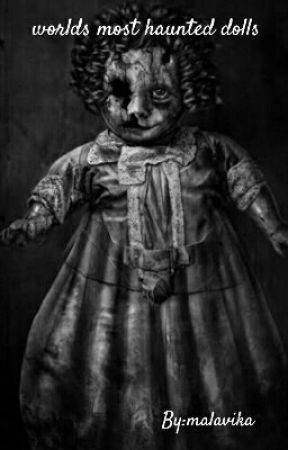 The Most Haunted Dolls Ever! by malvika231