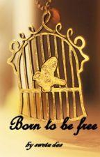 Born to be free by SwetaDas