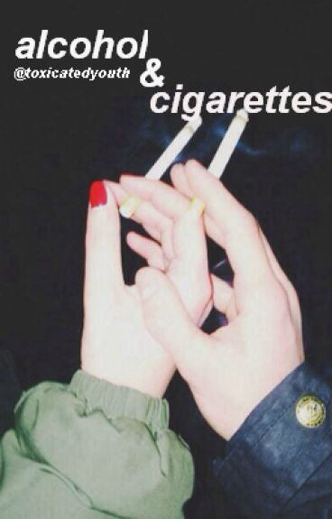 alcohol and cigarettes   on hold