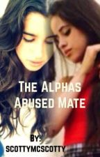 The Alphas Abused Mate (on hold) by scottymcscotty