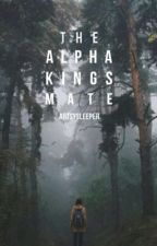 The Alpha King's Mate by ArtsySleeper