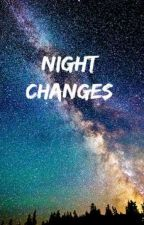 Night Changes by hopelesslyinspired
