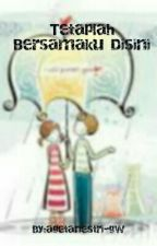 Tetaplah Bersamaku Disini by Agetanestri_gw