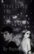 True Love||The next generation by MaybeMaja