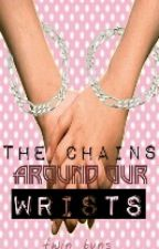 The Chains Around Our Wrists by SixMagicalSkies