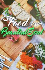 Food for the Beautiful Soul by felicitysix