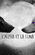 L'Alpha et la Luna | Terminée  by _Mrs_Wild_