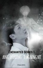 Enchanted Series 1: Ang Huling Tagaingat (Supernatural/BXB) by PeterJDC
