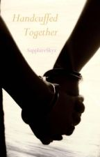 Handcuffed Together by SapphireSkyz