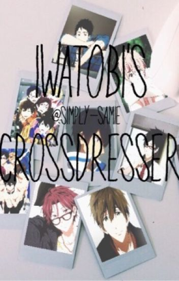 Free! x Male!Reader~ Iwatobi's Crossdresser