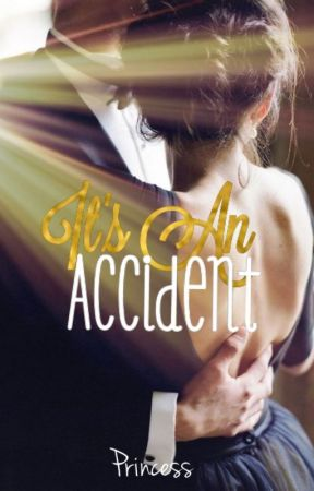 It's an Accident by chocolatyangels