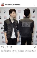 Moments That Only The Phandom Will Understand ✔ by NEVERMIND_tomorrow