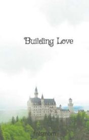 Building Love by fnlsmom