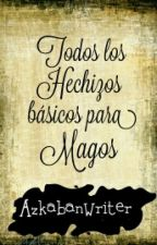 Todos Los Hechizos Básicos para Magos. by AzkabanWriter