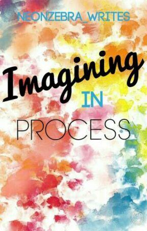 Imagining in Process by NeonZebra_Writes