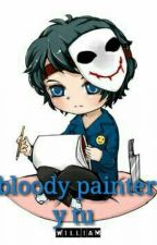 Bloody Painter Y Tu  by dannapoala594