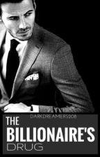 The Billionaires Drug  by VoldiesLilWhhoreCrux