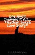One Night Changed It All... *Nathan Sykes Love Story* by LaurenDury