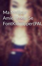 Ma Meilleur Amie Et Moi Se FontKidnapper(PAUSE) by SeryvinuelleDadju