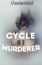Cycle Of A Murderer. by anowheregirl_