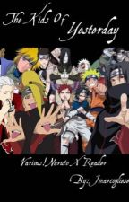 The Kids of Yesterday {Various!Naruto X Reader} by Jmarcogliese