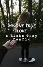 My One True Love (Blake Gray) by aiyanagrayy