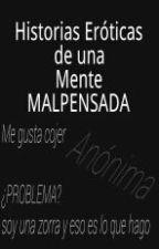 Historias Eróticas de una Mente Malpensada by NoTe_Interesaa