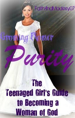 Growing Flower ~ The Teenaged Girl's Guide to Becoming a Woman of God ~ Purity